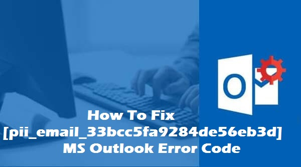 How To Solve [pii_email_33bcc5fa9284de56eb3d] Error: Complete Guide