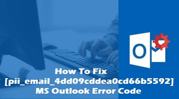 Fix [pii_email_4dd09cddea0cd66b5592] ms outlook error code