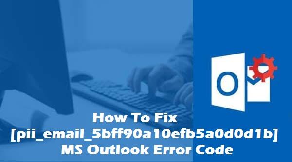 How To Fix [pii_email_5bff90a10efb5a0d0d1b] Error Solved New Method