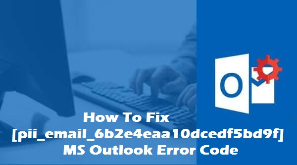 How To Fix  [pii_email_6b2e4eaa10dcedf5bd9f] Error Solved New Method
