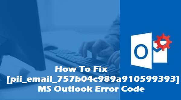 Fixing ms outlook [pii_email_757b04c989a910599393] error code
