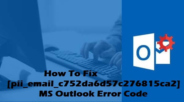 How To Fix [pii_email_c752da6d57c276815ca2] Error Solved New Method